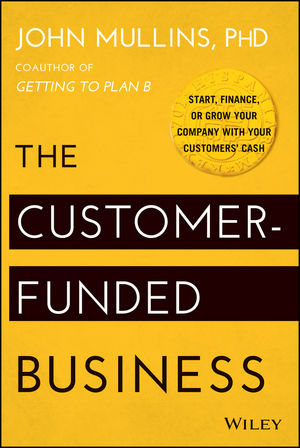 The Customer-Funded Business: Start, Finance, or Grow Your Company with Your Customers