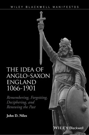 The Idea of Anglo-Saxon England 1066-1901: Remembering, Forgetting, Deciphering, and Renewing the Past (111894335X) cover image