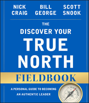 The Discover Your True North Fieldbook: A Personal Guide to Finding Your Authentic Leadership, Revised (111910355X) cover image