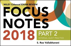 Wiley CIAexcel Exam Review 2018 Focus Notes, Part 2: Internal Audit Practice