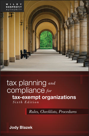 Tax Planning and Compliance for Tax-Exempt Organizations: Rules, Checklists, Procedures, 6th Edition