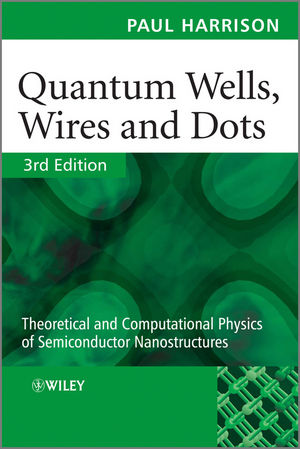 Quantum Wells, Wires and Dots: Theoretical and Computational Physics of Semiconductor Nanostructures, 3rd Edition (111996475X) cover image