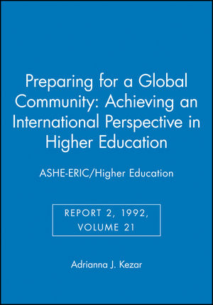 Preparing for a Global Community: Achieving an International Perspective in Higher Education: ASHE-ERIC/Higher Education, Report 2, 1992, Volume 21