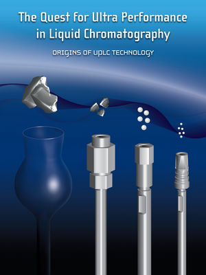 The Quest for Ultra Performance in Liquid Chromatography: Origins of UPLC Technology (187973205X) cover image