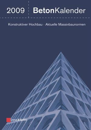 Beton-Kalender 2009: Schwerpunkte: Konstruktiver Hochbau - Aktuelle Massivbaunormen