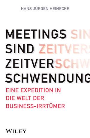 Meetings sind Zeitverschwendung: Eine Expedition in die Welt der Business-Irrtümer