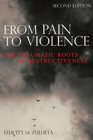 From Pain to Violence: The Traumatic Roots of Destructiveness, 2nd Edition (0470019360) cover image