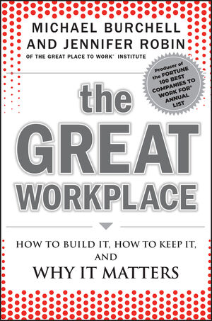 The Great Workplace: How to Build It, How to Keep It, and Why It Matters (0470596260) cover image