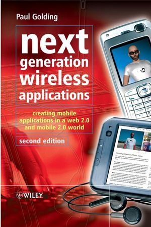Next Generation Wireless Applications: Creating Mobile Applications in a Web 2.0 and Mobile 2.0 World, 2nd Edition (0470725060) cover image