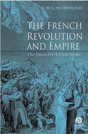 The French Revolution and Empire: The Quest for a Civic Order (0470758260) cover image