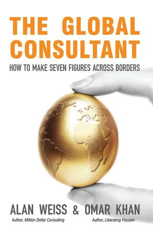 The Global Consultant: How to Make Seven Figures Across Borders (0470823860) cover image