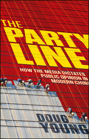 The Party Line: How The Media Dictates Public Opinion in Modern China