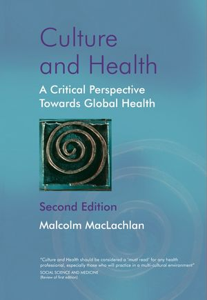 Culture and Health: A Critical Perspective Towards Global Health, 2nd Edition