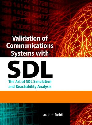 Validation of Communications Systems with SDL: The Art of SDL Simulation and Reachability Analysis (0470852860) cover image