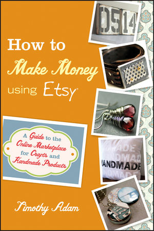 How to Make Money Using Etsy: A Guide to the Online Marketplace for Crafts and Handmade Products (0470944560) cover image