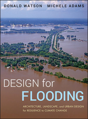 Design for Flooding: Architecture, Landscape, and Urban Design for Resilience to Climate Change (0470950560) cover image