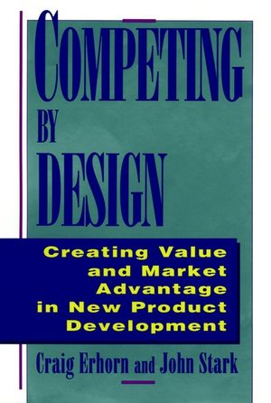 Competing by Design: Creating Value and Market Advantage in New Product Development (0471132160) cover image