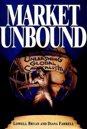 Market Unbound: Unleashing Global Capitalism