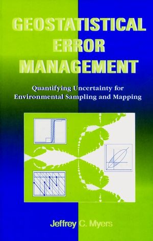 Geostatistical Error Management: Quantifying Uncertainty for Environmental Sampling and Mapping (0471285560) cover image