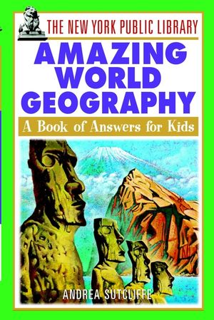 The New York Public Library Amazing World Geography: A Book of Answers for Kids (0471392960) cover image