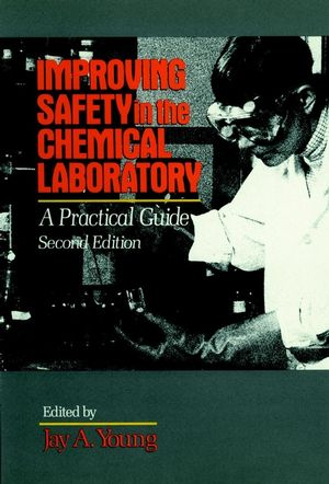 Improving Safety in the Chemical Laboratory: A Practical Guide, 2nd Edition (0471530360) cover image