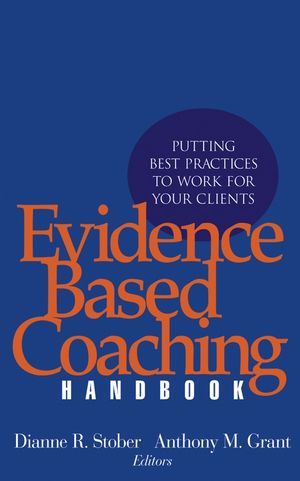 Evidence Based Coaching Handbook: Putting Best Practices to Work for Your Clients (0471720860) cover image
