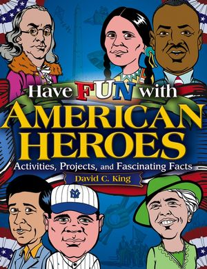 Have Fun with American Heroes: Activities, Projects and Fascinating Facts (0471748560) cover image