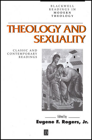 Theology and Sexuality: Classic and Contemporary Readings (0631212760) cover image