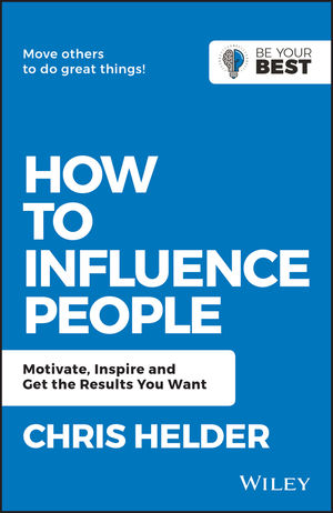 How to Influence People: Motivate, Inspire and Get the Results You Want