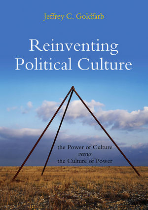 Reinventing Political Culture: The Power of Culture versus the Culture of Power (0745646360) cover image