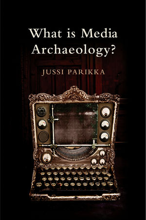 What is Media Archaeology? (0745650260) cover image