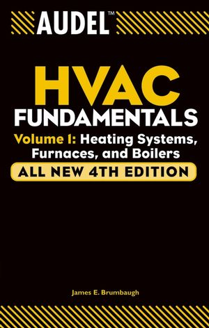 Audel HVAC Fundamentals, Volume 1: Heating Systems, Furnaces and Boilers, All New 4th Edition
