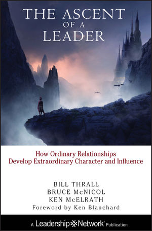 The Ascent of a Leader: How Ordinary Relationships Develop Extraordinary Character and InfluenceA Leadership Network Publication