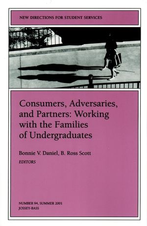 Consumers, Adversaries and Partners: Working with the Families of Undergraduates: New Directions for Student Services, Number 94