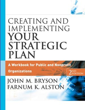 Creating and Implementing Your Strategic Plan: A Workbook for Public and Nonprofit Organizations, 2nd Edition (1118046560) cover image