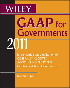 Wiley GAAP for Governments 2011: Interpretation and Application of Generally Accepted Accounting Principles for State and Local Governments