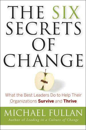 The Six Secrets of Change: What the Best Leaders Do to Help Their Organizations Survive and Thrive (1118115260) cover image