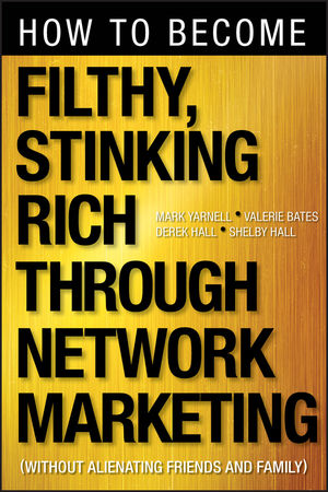 How to Become Filthy, Stinking Rich Through Network Marketing: Without Alienating Friends and Family (1118144260) cover image