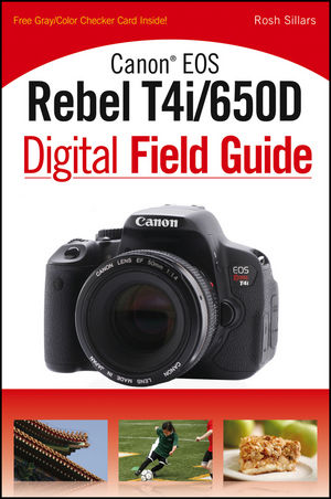 Canon EOS Rebel T4i/650D Digital Field Guide