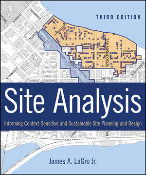 Site Analysis: Informing Context-Sensitive and Sustainable Site Planning and Design, 3rd Edition (1118416260) cover image