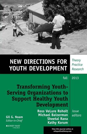 Transforming Youth Serving Organizations to Support Healthy Youth Development: New Directions for Youth Development, Number 139