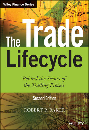 The Trade Lifecycle: Behind the Scenes of the Trading Process, 2nd Edition