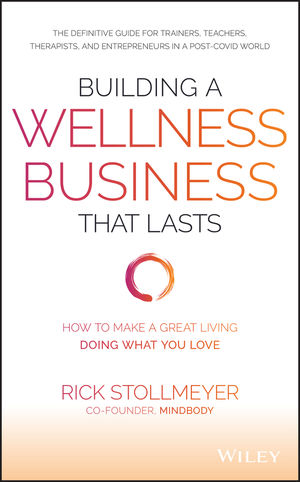Building a Wellness Business That Lasts: How to Make a Great Living Doing What You Love