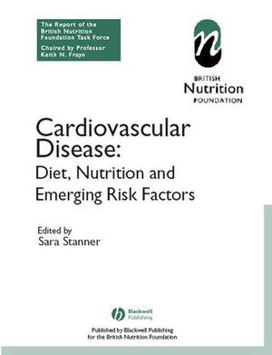 Cardiovascular Disease: Diet, Nutrition and Emerging Risk Factors (The Report of the British Nutrition Foundation Task Force) (1405101660) cover image