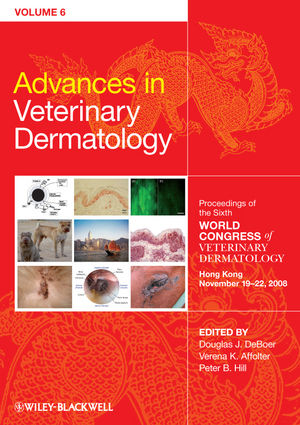 Advances in Veterinary Dermatology, Volume 6: Proceedings of the Sixth World Congress of Veterinary Dermatology Hong Kong November 19-22, 2008