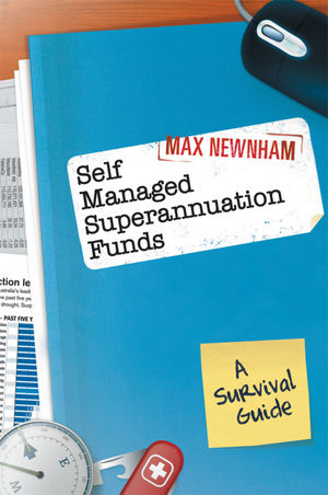 Self Managed Superannuation Funds: A Survival Guide