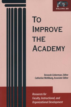 To Improve the Academy: Resources for Faculty, Instructional, and Organizational Development, Volume 20