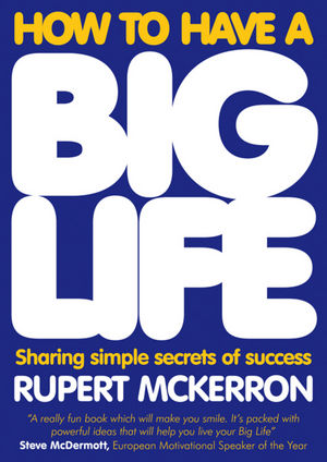 How to Have A Big Life: Sharing Simple Secrets of Success