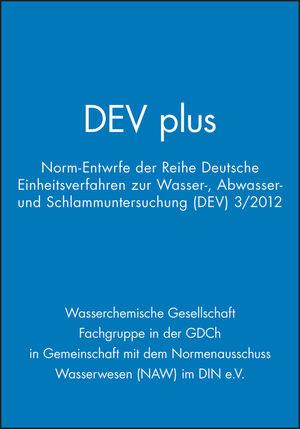 DEV plus: Norm-Entwürfe der Reihe Deutsche Einheitsverfahren zur Wasser-, Abwasser- und Schlammuntersuchung (DEV) 3/2012