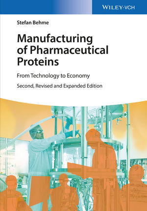 Manufacturing of Pharmaceutical Proteins: From Technology to Economy, 2nd Edition